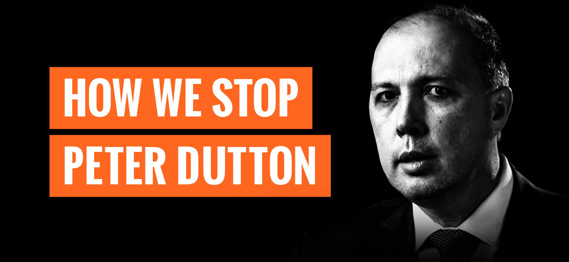 How we stop Peter Dutton
