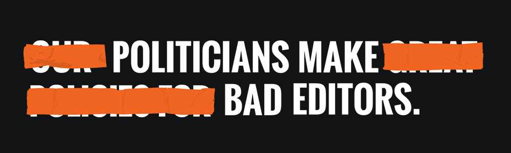 "A mock-censored image that reads ""Politicians make bad editors"""