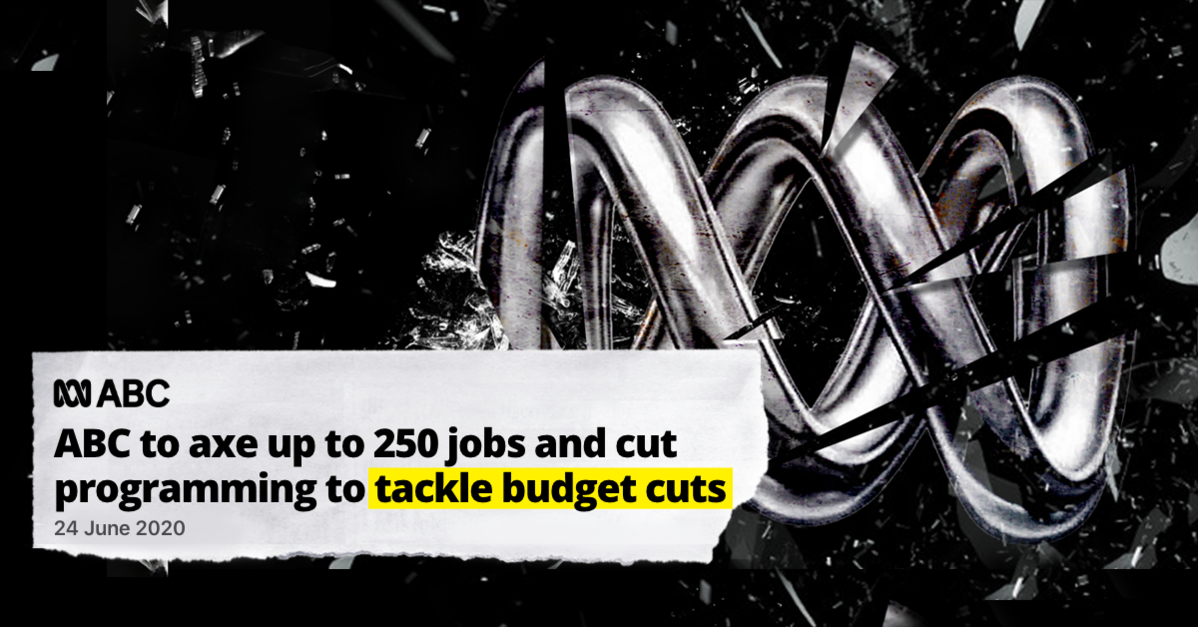 Image of ABC logo splintering into shards, with newspaper headline tear out reading: ABC to axe up to 250 jobs and cut programming to tackle budget cuts